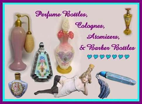 Perfume Bottles, Colognes, Atomizers and Barber Bottles
